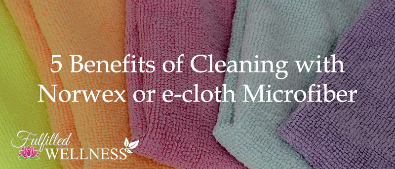 5 Benefits of Cleaning with Norwex or e-cloth Microfiber