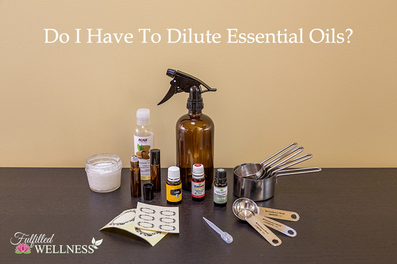 Do I Have to Dilute Essential Oils