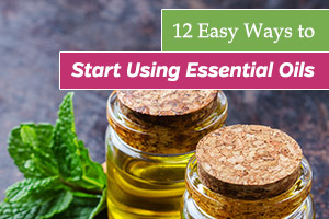 Easy Ways to Start Using Essential Oils