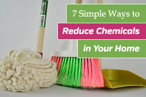7 Simple Ways to Reduce Chemicals in Your Home