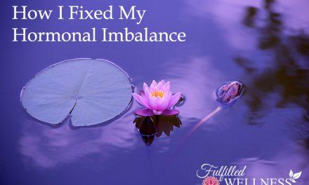 How I Fixed My Hormonal Imbalance