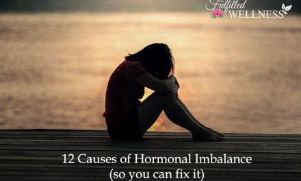12 Causes of Hormonal Imbalance (so you can fix it)